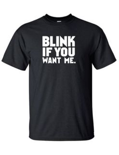 Blink If You Want Me T Shirt Funny Humor Tee BK