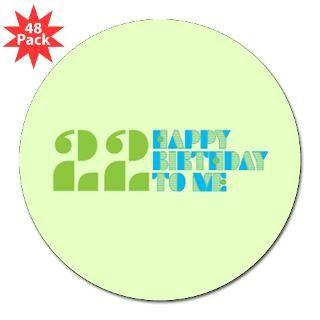 Happy Birthday 22 Round Sticker for $30.00