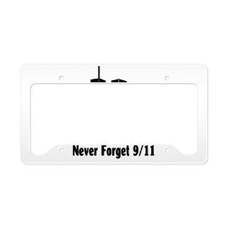 Never Forget 9 11 License Plate Frame  Buy Never Forget 9 11 Car