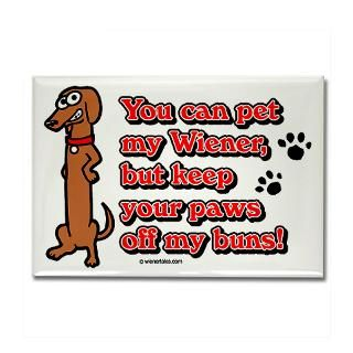 You Can Pet My Wiener! Rectangle Magnet