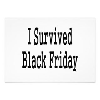 survived Black Friday! Show everyone you made it Invite