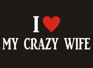 Love My Crazy Wife Adult Humor Marriage Family Cool Vintage Funny T