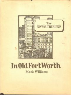 The News Tribune   In Old Fort Worth (Texas) collected columns by Mack
