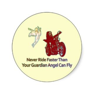 NEVER RIDE FASTER THAN YOUR GUARDIAN ANGEL CAN FLY ROUND STICKERS