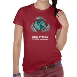 Annoy A Republican Save the Environment Shirt
