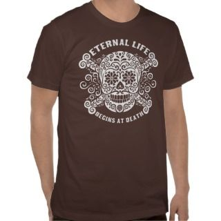 Eternal Life Begins at Death T Shirt
