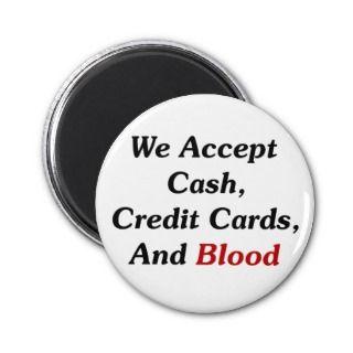 We Accept Cash, Credit Cards, And Blood Fridge Magnet