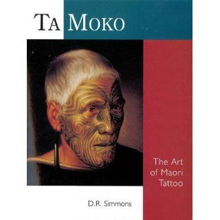 Ta Moko The Art of Maori Tattoo D.R. Simmons Englische