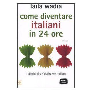 Come diventare italiani in 24 ore: Laila Wadia: Englische