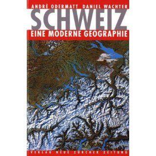 Schweiz, eine moderne Geographie Andre Odermatt, Daniel
