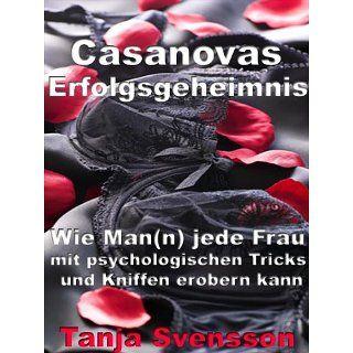 Casanovas Erfolgsgeheimnis   Wie Man(n) jede Frau mit psychologischen