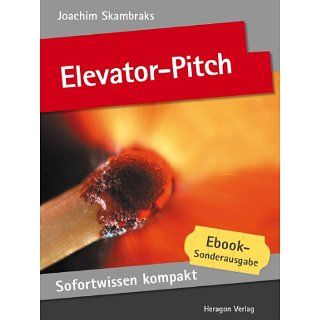 Elevator Pitch. Emotionale Kurzpräsentationen in 50 x 2 Minuten
