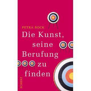 Die Kunst, seine Berufung zu finden Petra Bock Bücher