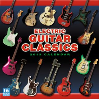 Electric Guitar Classics   2013 12 Month Calendar Calendars