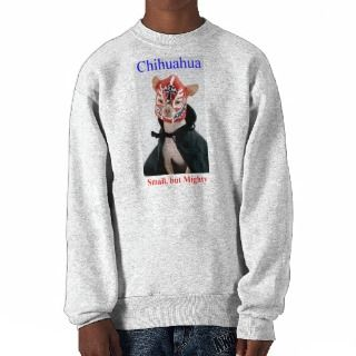 Chihuahua Small But Mighty Breed Pull Over Sweatshirts