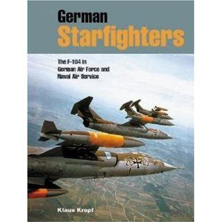 German Starfighters The F 104 in German Air Force and Naval Air