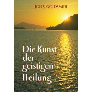 Die Kunst der geistigen Heilung Joel S. Goldsmith Bücher