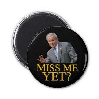 Miss Me Yet? Bush George Bush anti obama humor Fridge Magnets