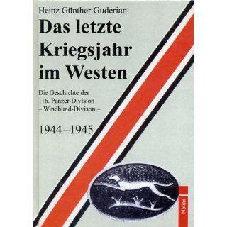 Das letzte Kriegsjahr im Westen Die Geschichte der 116. Panzer