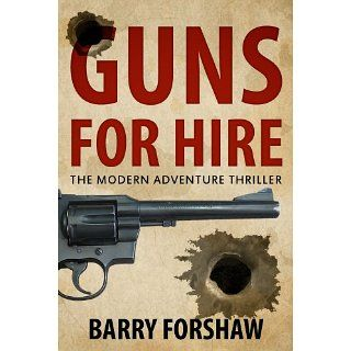 Guns for Hire The Modern Adventure Thriller (Including interviews