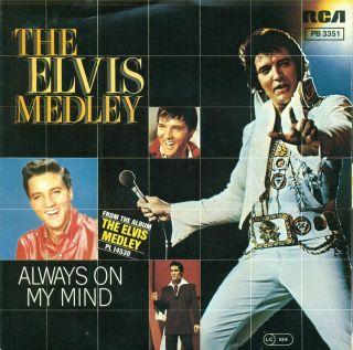 ELVIS PRESLEY   THE ELVIS MEDLEY / ALWAYS ON MY MIND 7 SINGLE (B247
