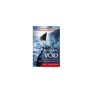 Touching the Void The True Story of One Mans Miraculous Survival