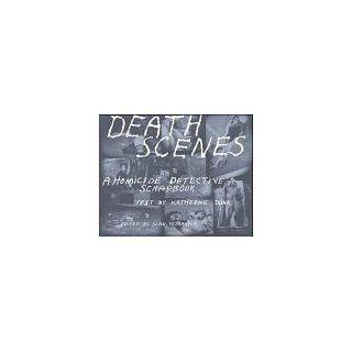 Death Scenes A Homicide Detectives Scrapbook A Scrapbook of Noir Los