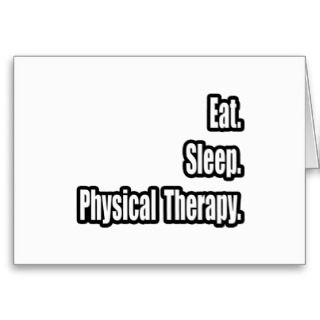 Eat. Sleep. Physical Therapy. Card