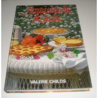 Fantastische Küche. Sonderausgabe: Valerie Childs: Bücher