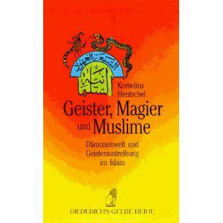 Geister, Magier und Muslime. Dämonenwelt und Geisteraustreibung im