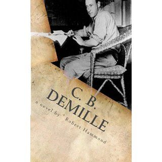 DeMille The Man Who Invented Hollywood eBook Robert Hammond