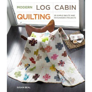 Modern Log Cabin Quiling 25 Simple Quils and Pachwork Projecs