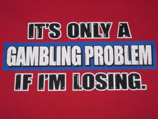 GAMBLING PROBLEM Funny T Shirt Casino Adult Humor Tee