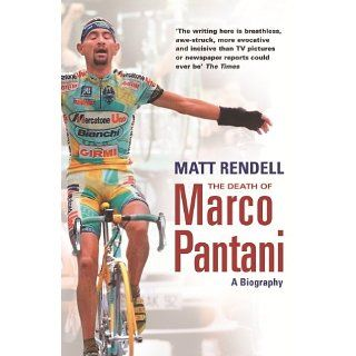 The Death of Marco Pantani A Biography eBook Matt Rendell