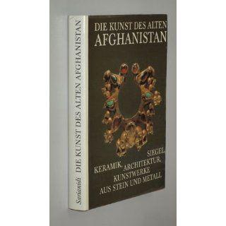 Die Kunst des alten Afghanistan. Architektur, Keramik, Siegel