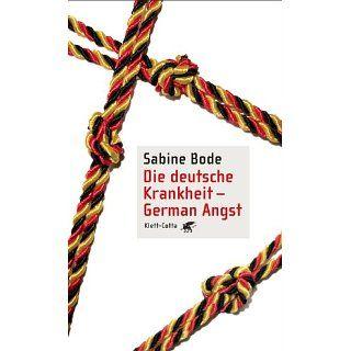Die deutsche Krankheit   German Angst: Sabine Bode: Bücher