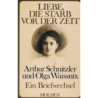 Liebe, die starb vor der Zeit. Arthur Schnitzler und Olga Waissnix