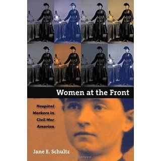 Women at the Front Hospital Workers in Civil War America eBook Jane