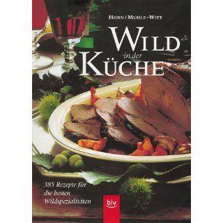 Wild in der Küche. 385 Rezepte für die besten Wildspezialitäten