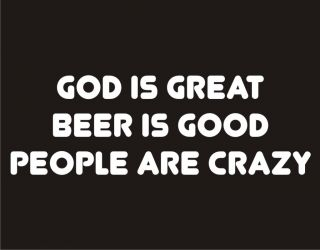 GOD IS GREAT BEER IS GOOD PEOPLE ARE CRAZY Adult Humor Oktoberfest