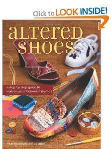 Altered Shoes A Step By Step Guide To Making Your Footwear Fabulous