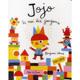 Jojo, le roi des joujoux.   Achat / Vente livre Benjamin Chaud pas