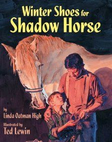 Winter Shoes for Shadow Horse: Linda Oatman High, Ted Lewin