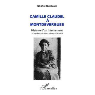 CAMILLE CLAUDEL A MONTDEVERGUES ; HISTOIRE DUN IN   Achat / Vente