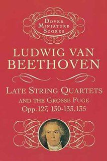 Late String Quartets and the Grosse Fuge, Opp. 127, 130 133