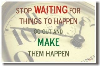Stop Waiting for Things to Happen   Go Out and Make Them