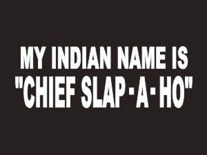 148 My Indian Name Is Chief Slap A Ho Bumper Sticker / Vinyl Decal
