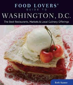 Food Lovers Guide to Washington, D.C. The Best Restaurants, Markets
