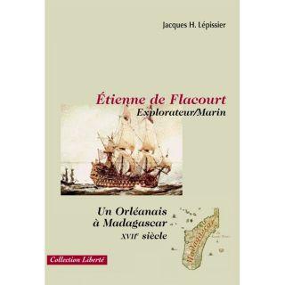 LITTERATURE   ROMANS Etienne de Flacourt, explorateur/marin ; un orl