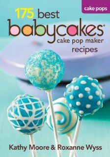 175 Best Babycakes Cake Pop Maker Recipes (9780778802976